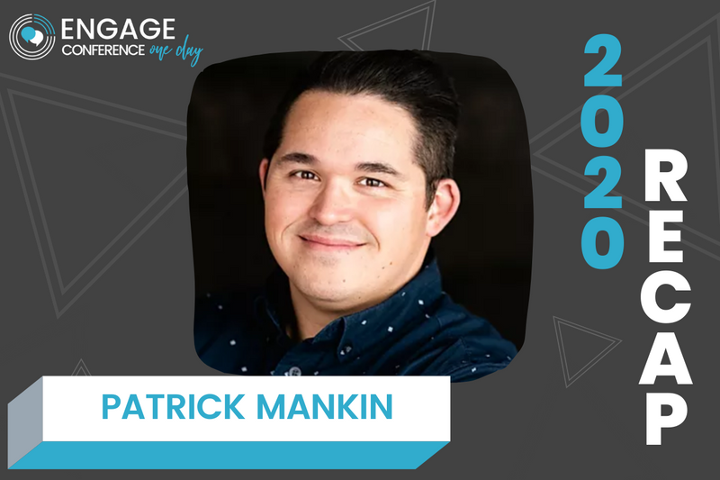 ENGAGE One Day 2020 Recap: Patrick Mankin